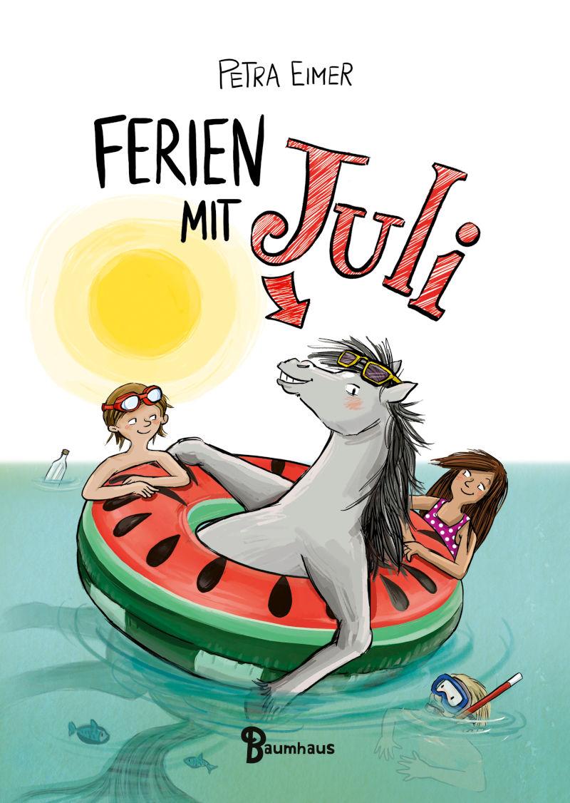 """Petra Eimer - """"Ferien mit Juli"""" erscheint auch bald im Baumhaus Verlag"""