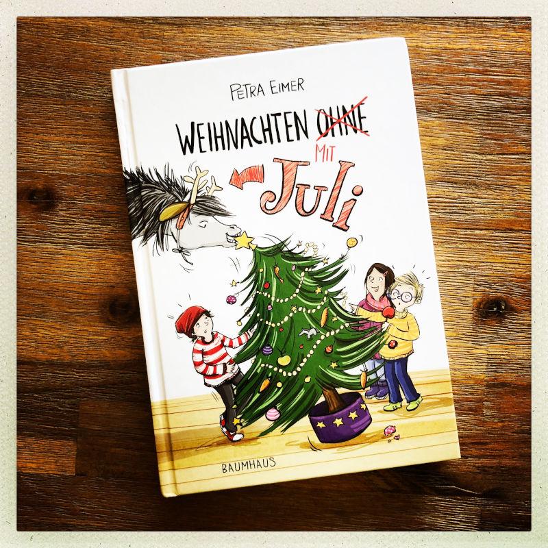 """Petra Eimer """"Weihnachten mit Juli"""" Ab 30.09.2021 im Baumhausverlag ISBN: 978-3-8339-0676-3"""